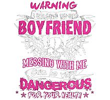 WARNING I BELONG TO MY BOYFRIEND MESSING WITH ME T-SHIRT Photographic Print
