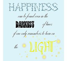 happiness can be found even in the darkest of places Photographic Print