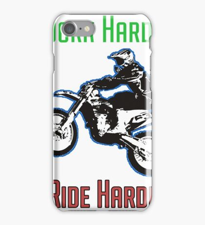 Work Hard Ride Harder! Motocross iPhone Case/Skin