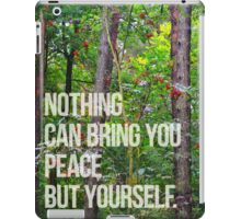 NOTHING CAN BRING YOU PEACE BUT YOURSELF iPad Case/Skin