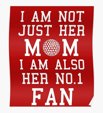 I Am Not Just Her Mom I Am Also Her No. 1 Fan Proud Golf Mother Poster