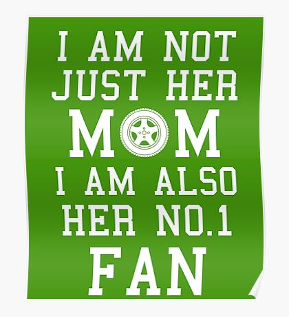 I Am Not Just Her Mom I Am Also Her No. 1 Fan Proud Racing Mother Poster