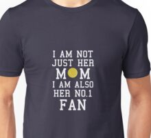 I Am Not Just Her Mom I Am Also Her No. 1 Fan Proud Tennis Mother Unisex T-Shirt