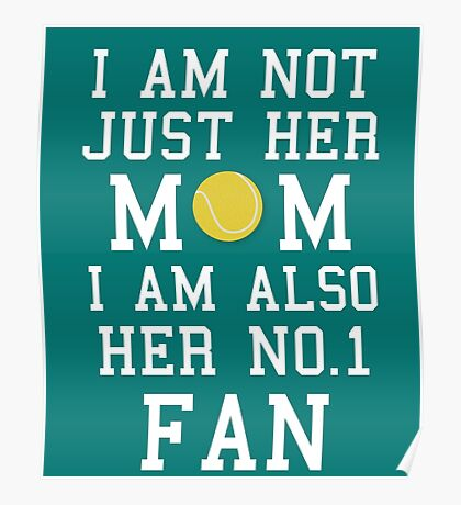 I Am Not Just Her Mom I Am Also Her No. 1 Fan Proud Tennis Mother Poster