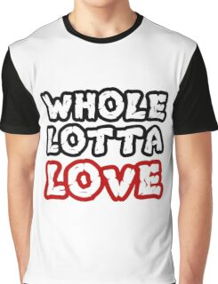 Led Zeppelin Whole Lotta Love Music Quotes Hard Rock Graphic T-Shirt