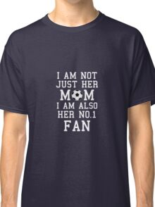 I Am Not Just Her Mom I Am Also Her No. 1 Fan Proud Soccer Mother Classic T-Shirt