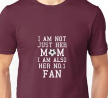 I Am Not Just Her Mom I Am Also Her No. 1 Fan Proud Soccer Mother Unisex T-Shirt