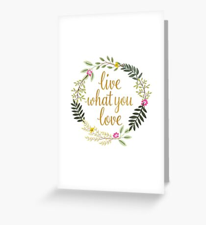 Live What You Love Greeting Card