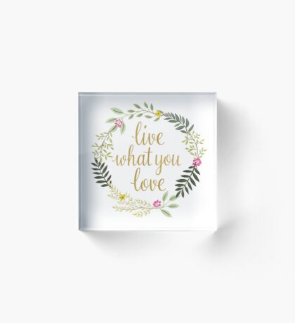 Live What You Love Acrylic Block