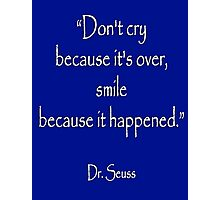"Dr. Seuss, ""Don't cry because it's over, smile because it happened.""  White type on NAVY Photographic Print"