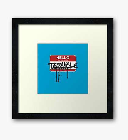Hello, my name is Trouble Framed Print