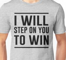 I will step on you to win Unisex T-Shirt