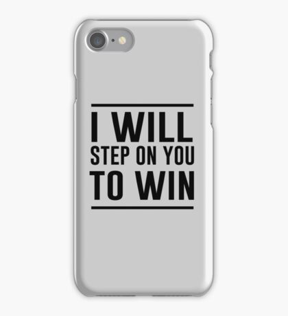 I will step on you to win iPhone Case/Skin