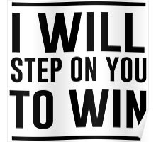 I will step on you to win Poster