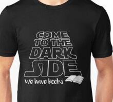 Come to the dark side. We have books Unisex T-Shirt