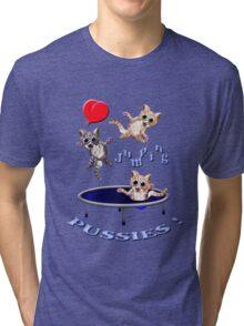 love jumping pussie's Tri-blend T-Shirt