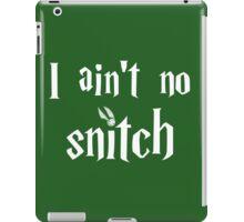 I ain't no snitch iPad Case/Skin