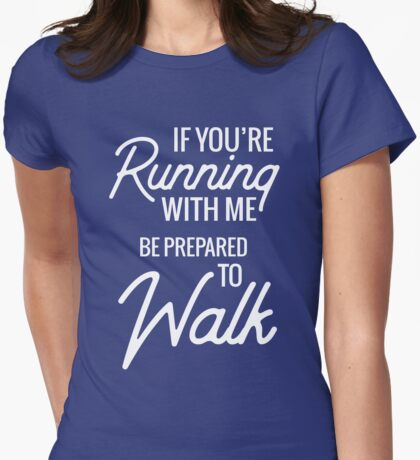 If you're running with me be prepared to walk Womens Fitted T-Shirt