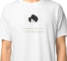 Good morning, that's a nice TNETENNBA Classic T-Shirt
