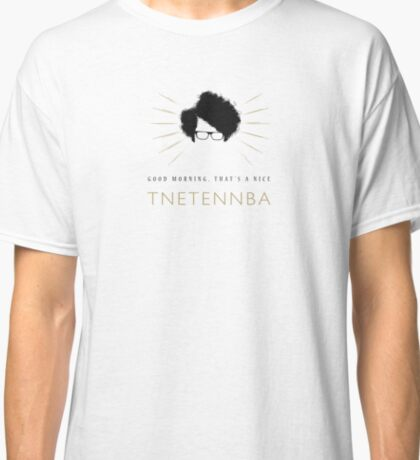 Good morning, that's a nice TNETENNBA Classic T-Shirt