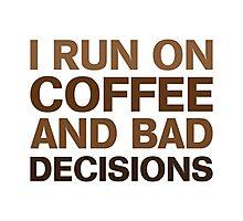 Coffee & Bad Decisions Photographic Print