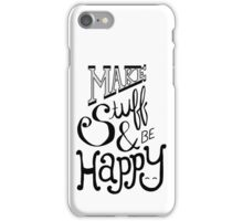 Make Stuff & Be Happy – Hand Lettering iPhone Case/Skin