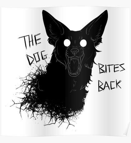 The Dog Bites Back Greyscale Poster