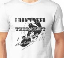 I don't need a therapist, I need a drink Unisex T-Shirt