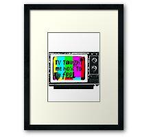 TV Taught Me How to FEEL Framed Print