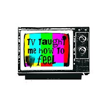 TV Taught Me How to FEEL Photographic Print