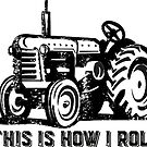This is how I roll vintage tractor by Edward Fielding