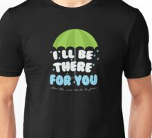 I'll be there for you Friends T shirt  Unisex T-Shirt