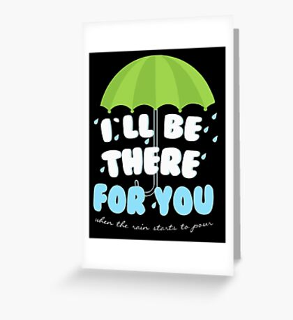 I'll be there for you Friends T shirt  Greeting Card