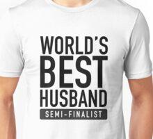 World's Best Husband Semi-Finalist Unisex T-Shirt