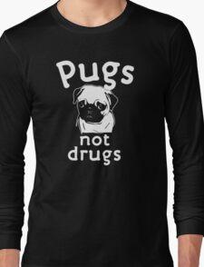 PUGS NOT DRUGS Long Sleeve T-Shirt