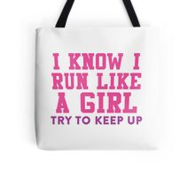 I Know I Run Like A Girl, Try And Keep Up Tote Bag