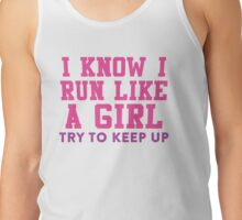 I Know I Run Like A Girl, Try And Keep Up Tank Top