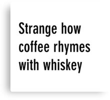 Coffee vs whiskey Canvas Print