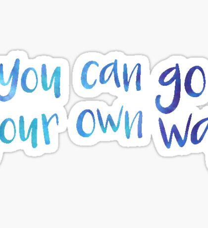 You Can Go Your Own Way Sticker