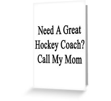 Need A Great Hockey Coach? Call My Mom  Greeting Card