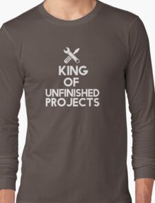 The king of unfinished projects Long Sleeve T-Shirt