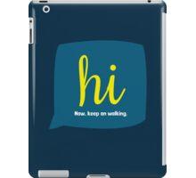 hi. now, keep on walking. iPad Case/Skin