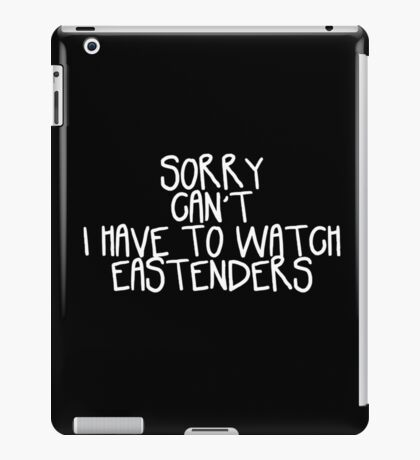 Sorry Can't I Have to Watch Eastenders iPad Case/Skin