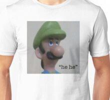 he he Unisex T-Shirt