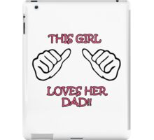 This Girl loves her Dad! iPad Case/Skin