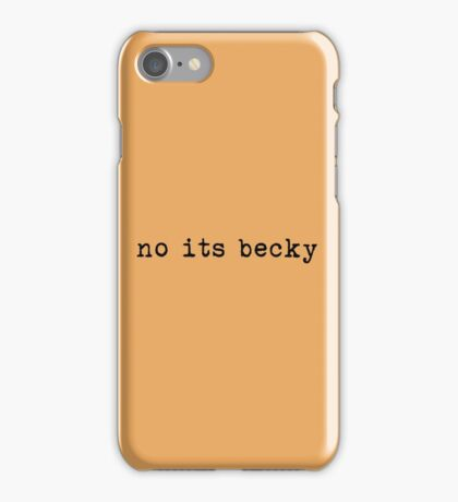 no its becky iPhone Case/Skin