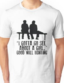 Good Will Hunting - I gotta go see about a girl Unisex T-Shirt