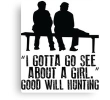 Good Will Hunting - I gotta go see about a girl Canvas Print