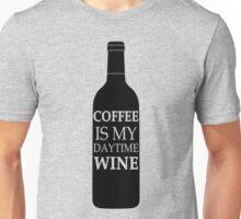 Coffee is my daytime wine Unisex T-Shirt