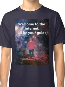 Welcome to the internet, i'll be your guide Classic T-Shirt